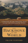 Cover of The Backbone of the World: A Portrait of the Vanishing West Along the Continental Divide