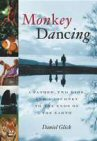 Cover of Monkey Dancing: A Father, Two Kids and a Journey to the Ends of the Earth