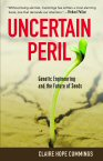 Cover of Uncertain Peril: Genetic Engineering and the Future of Seeds